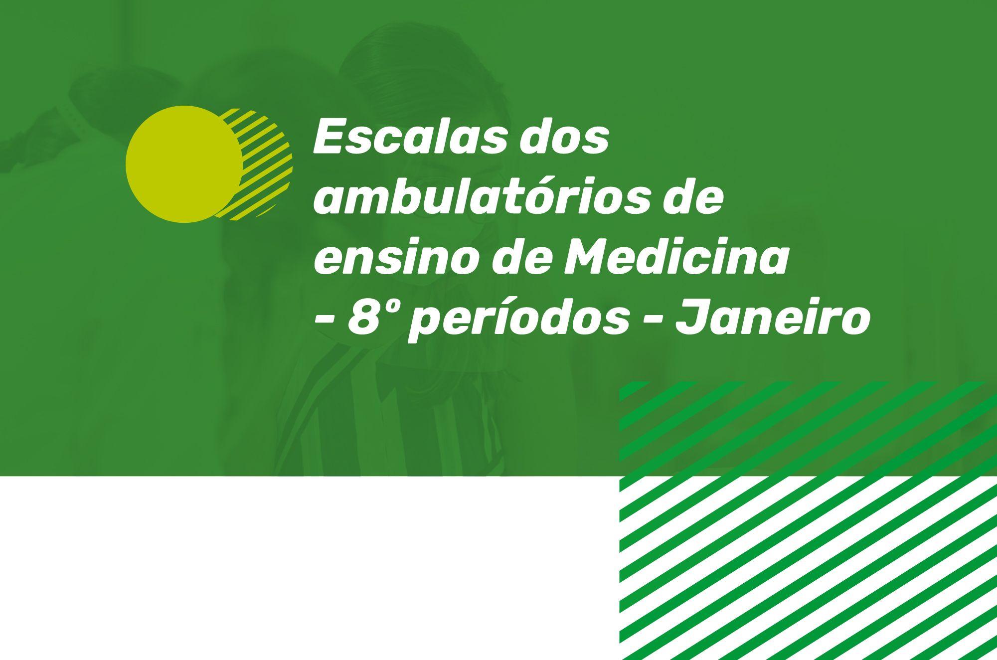 Escala dos Ambulatórios de Ensino de Medicina - 8º período - Janeiro