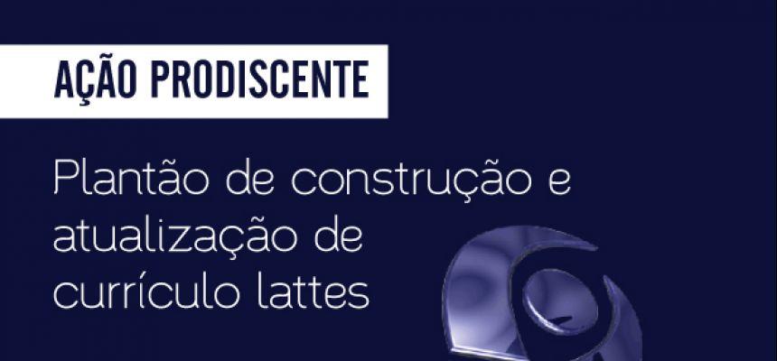 Ação PRODISCENTE: Plantão de construção e atualização de currículo lattes