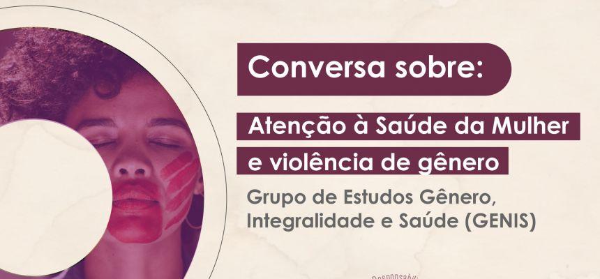 Conversa sobre Atenção à Saúde da Mulher e violência de gênero