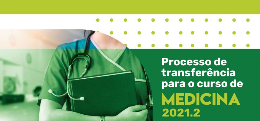 PROCESSO DE TRANSFERÊNCIA DE MEDICINA 2021.2