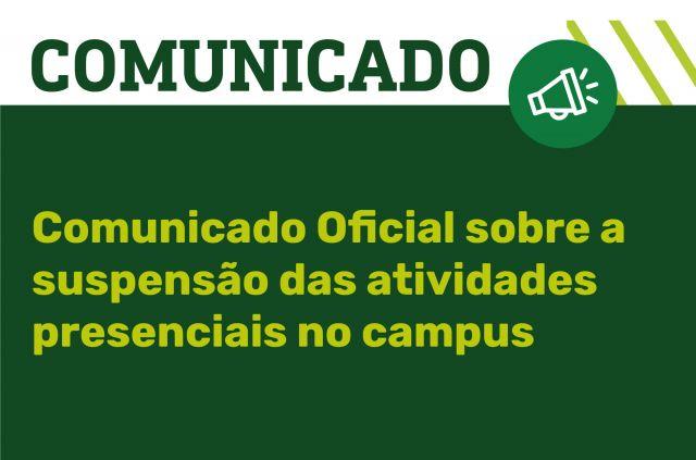 Comunicado Oficial sobre a suspensão das atividades presenciais no campus