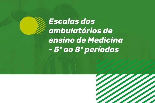 Escalas dos ambulatórios de ensino de Medicina - 5º ao 8º períodos