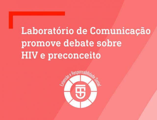 LABORATÓRIO DE COMUNICAÇÃO PROMOVE DEBATE SOBRE HIV E PRECONCEITO