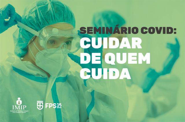 SEMINÁRIO COVID: CUIDAR DE QUEM CUIDA